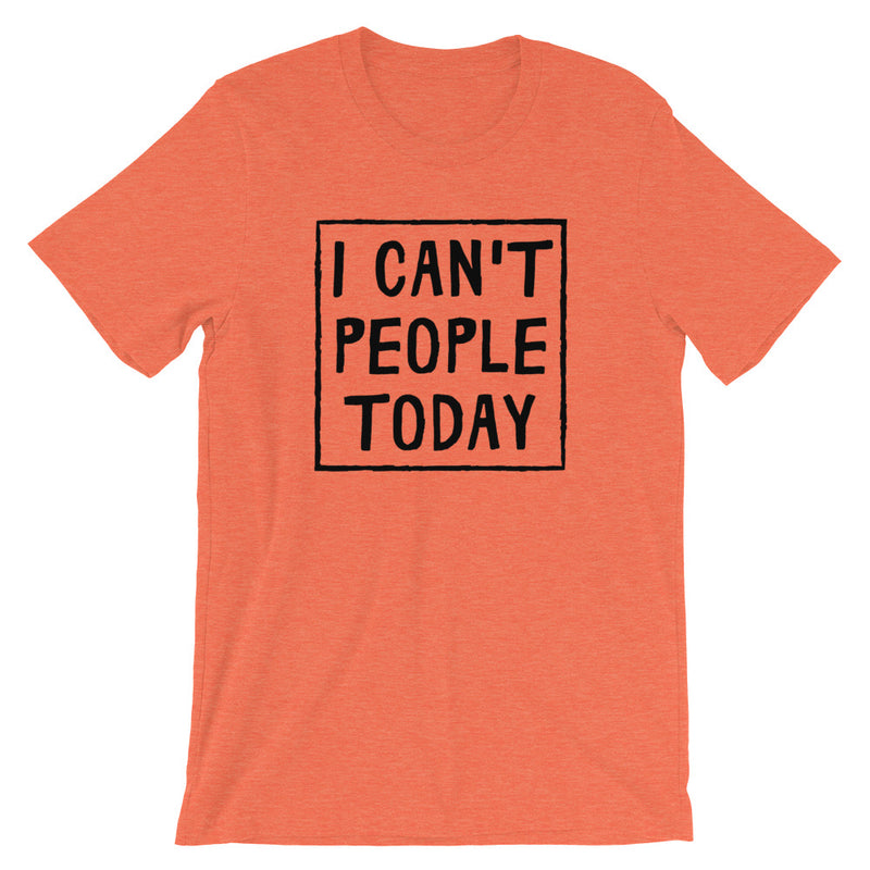 I Can't People Today Short-Sleeve Unisex T-Shirt