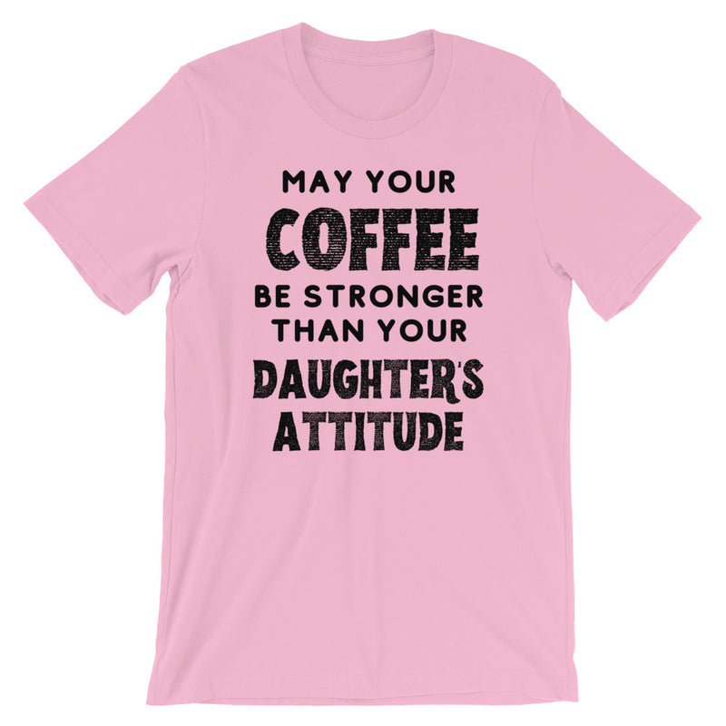 May Your Coffee Be Stronger Than Your Daughter's Attitude Short-Sleeve T-Shirt