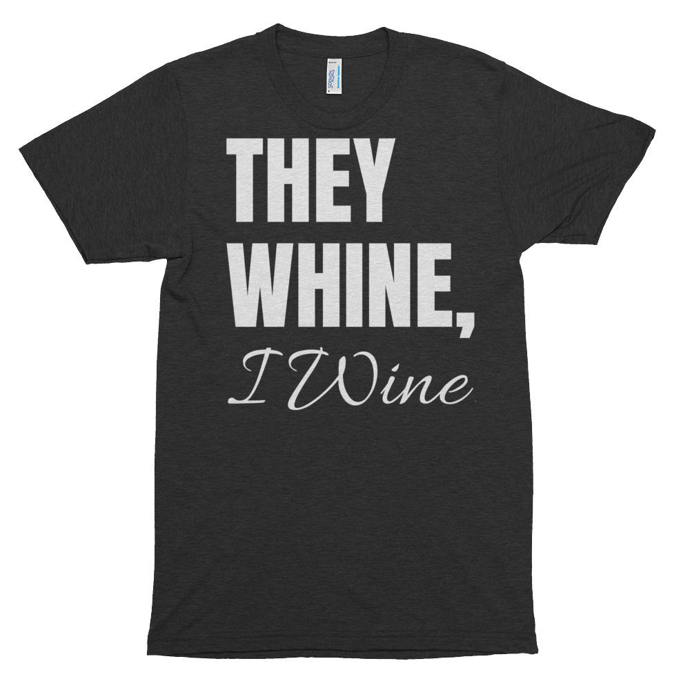 They Whine, I Wine. Short sleeve T-Shirt