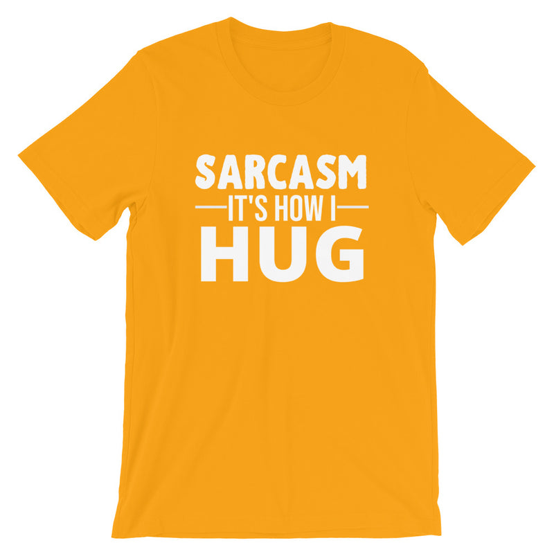 Sarcasm It's How I Hug Short-Sleeve Unisex T-Shirt