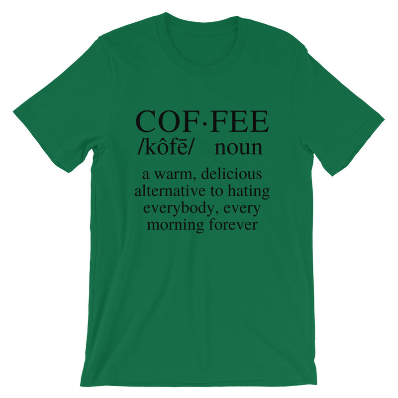 Coffee - A Warm, Delicious Alternative To Hating Everybody, Every Morning Forever Short-Sleeve Unisex T-Shirt