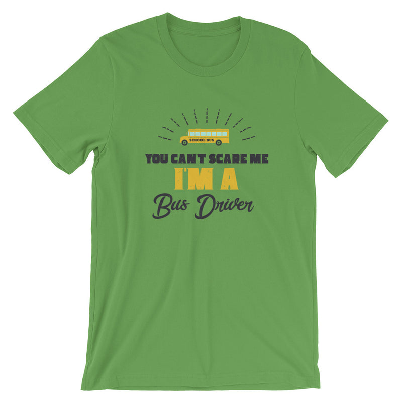 You Can't Scare Me I'm A Bus Driver Short-Sleeve Unisex T-Shirt