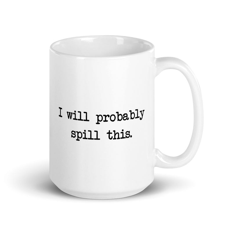 I Will Probably Spill This Coffee Mug
