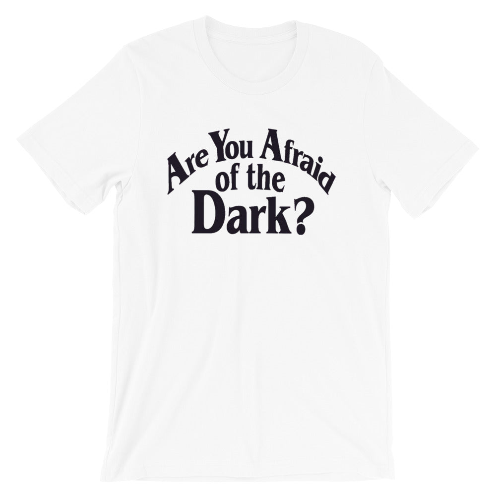 Are You Afraid of the Dark?   Short-Sleeve Unisex T-Shirt