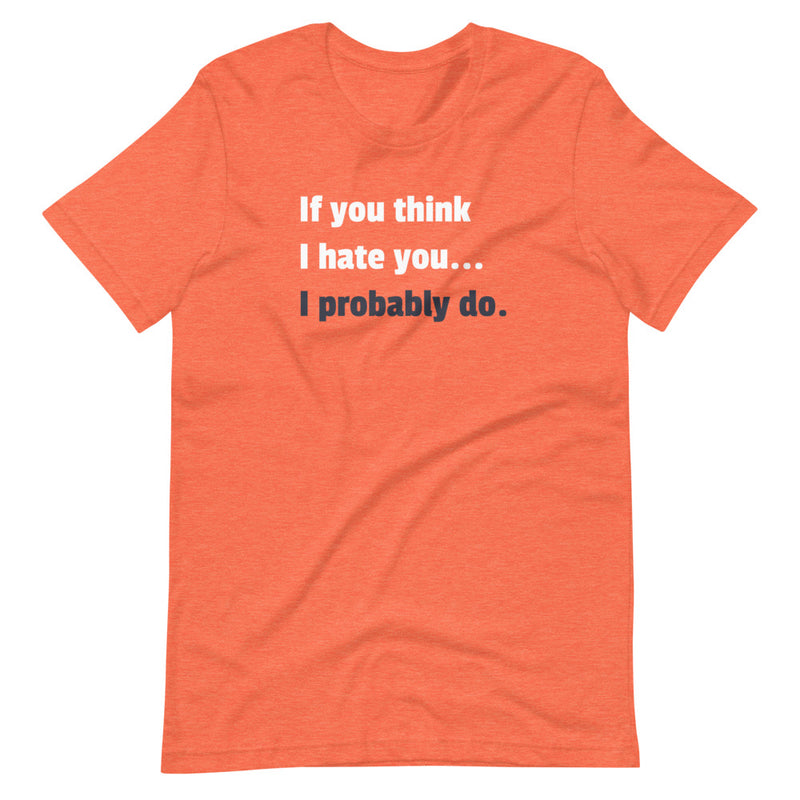 If You Think I Hate You I Probably Do Short-Sleeve Unisex T-Shirt
