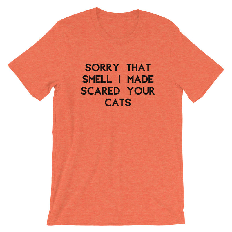 Sorry That Smell I Made Scared Your Cats Short-Sleeve Unisex T-Shirt