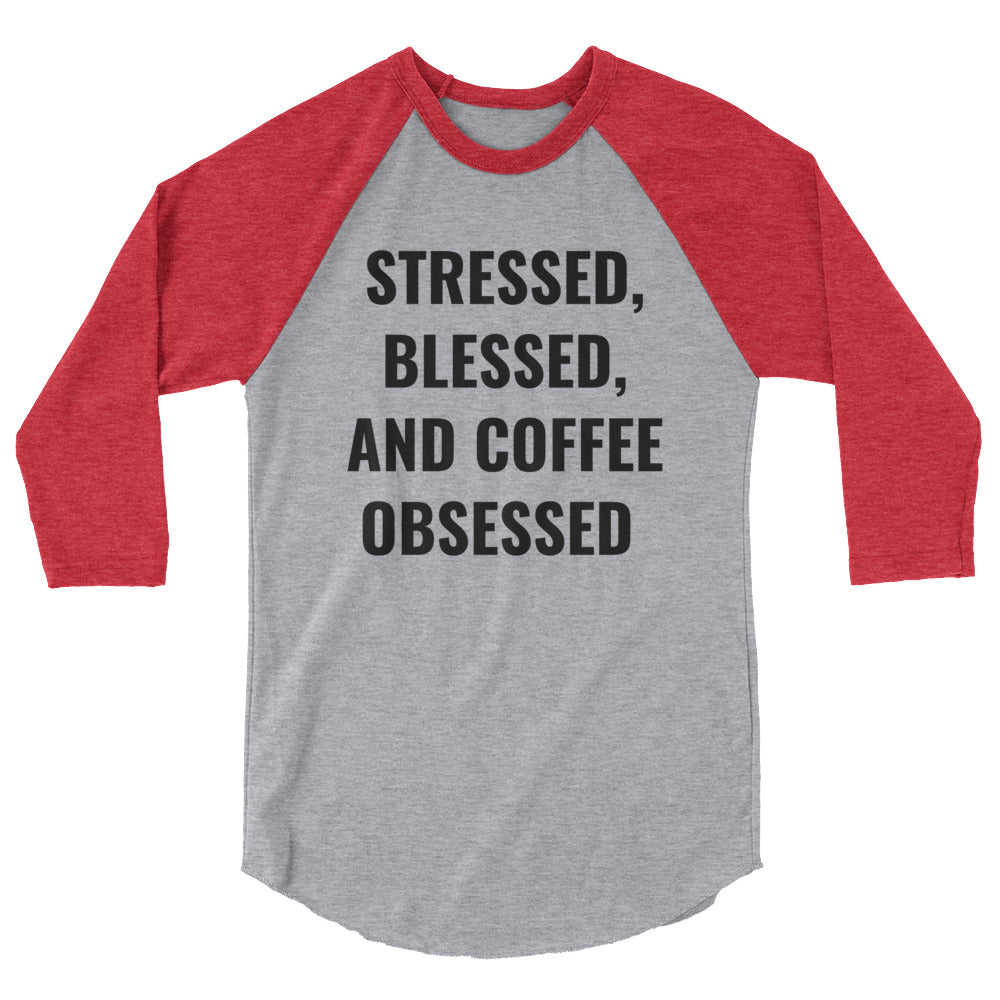Stressed, Blessed, and Coffee Obsessed 3/4 Sleeve Baseball Shirt