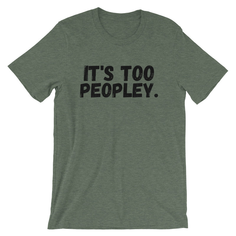 It's Too Peopley Short-Sleeve Unisex T-Shirt