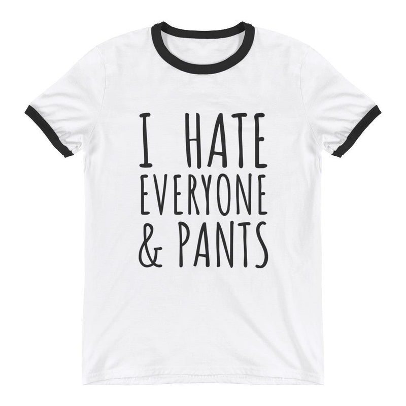 I Hate Everyone & Pants Unisex Ringer T-Shirt