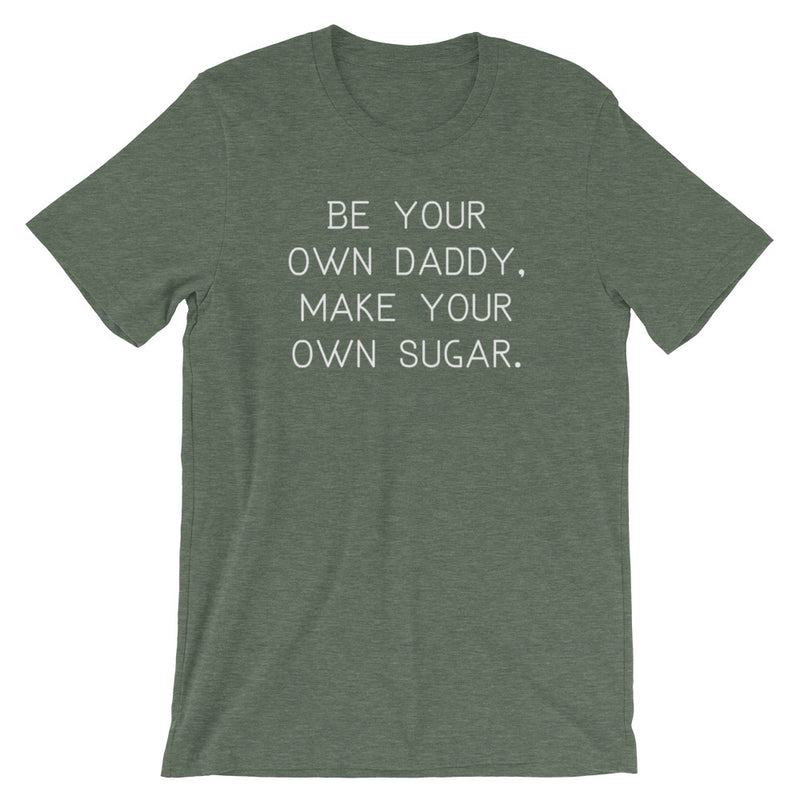 Be your own daddy, make your own sugar Short-Sleeve T-Shirt