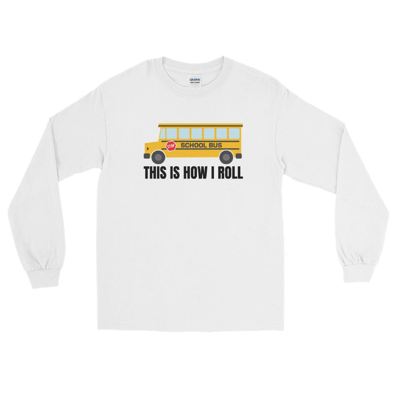 This Is How I Roll Bus Driver Long Sleeve T-Shirt