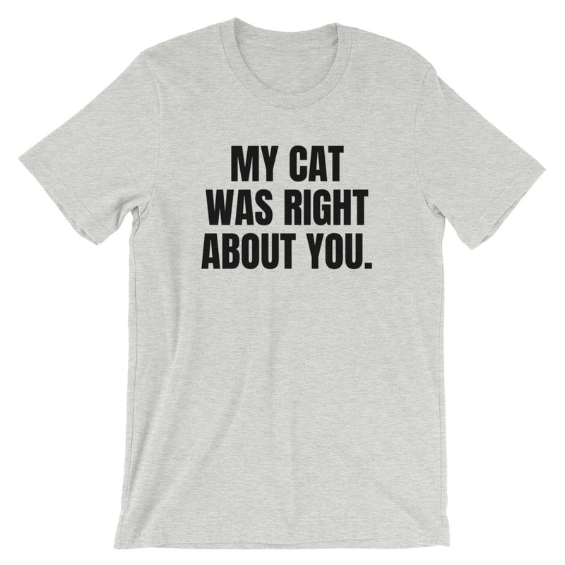 My Cat Was Right About You Short-Sleeve Unisex T-Shirt