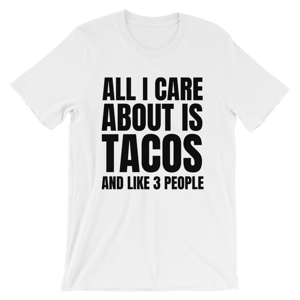 All I Care About Is Tacos And Like 3 People Short-Sleeve Plus Size Unisex T-Shirt