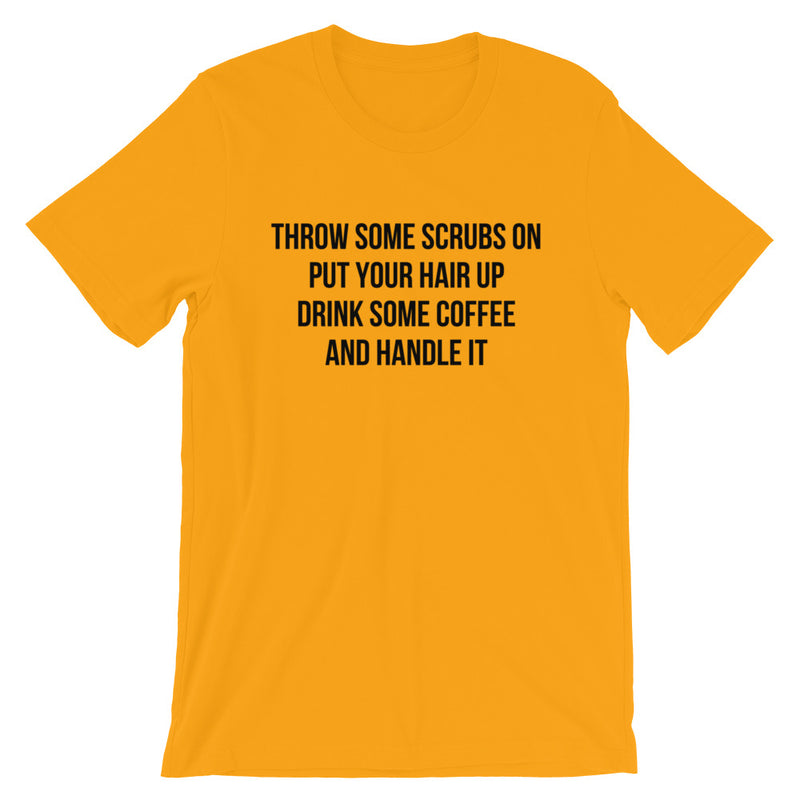 Throw Some Scrubs On Put Your Hair Up Drink Some Coffee And Handle It Short-Sleeve T-Shirt