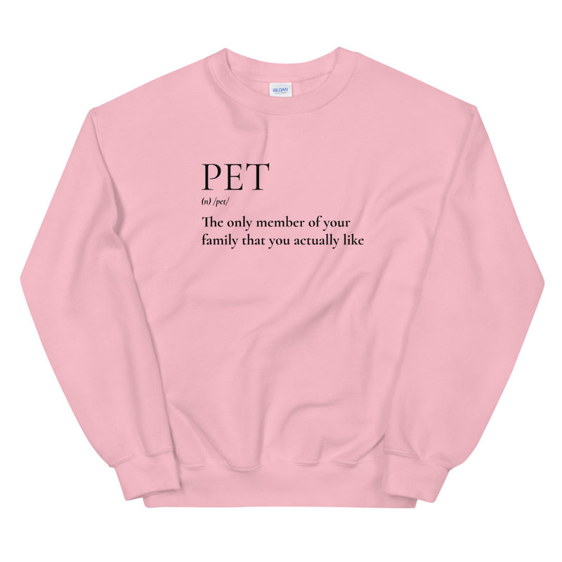Pet - The Only member Of Your Family That You Actually Like Unisex Sweatshirt
