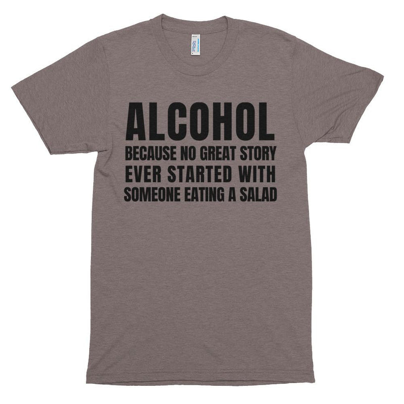 Alcohol Because No Great Story Ever Started With Someone Eating a Salad Short Sleeve T-Shirt