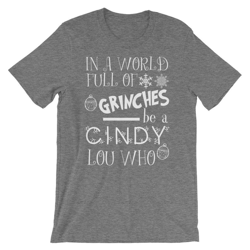 In a World of Grinches be a Cindy Lou Who Short-Sleeve Unisex T-Shirt