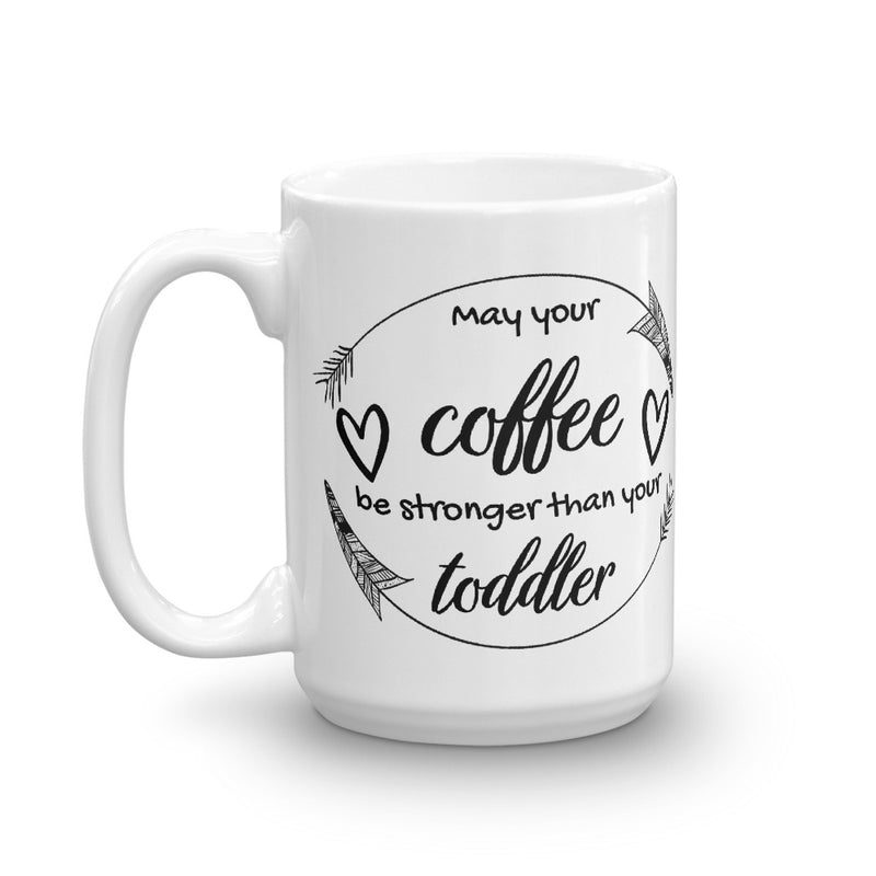 May You Coffee Be Stronger Than Your Toddler Coffee Mug