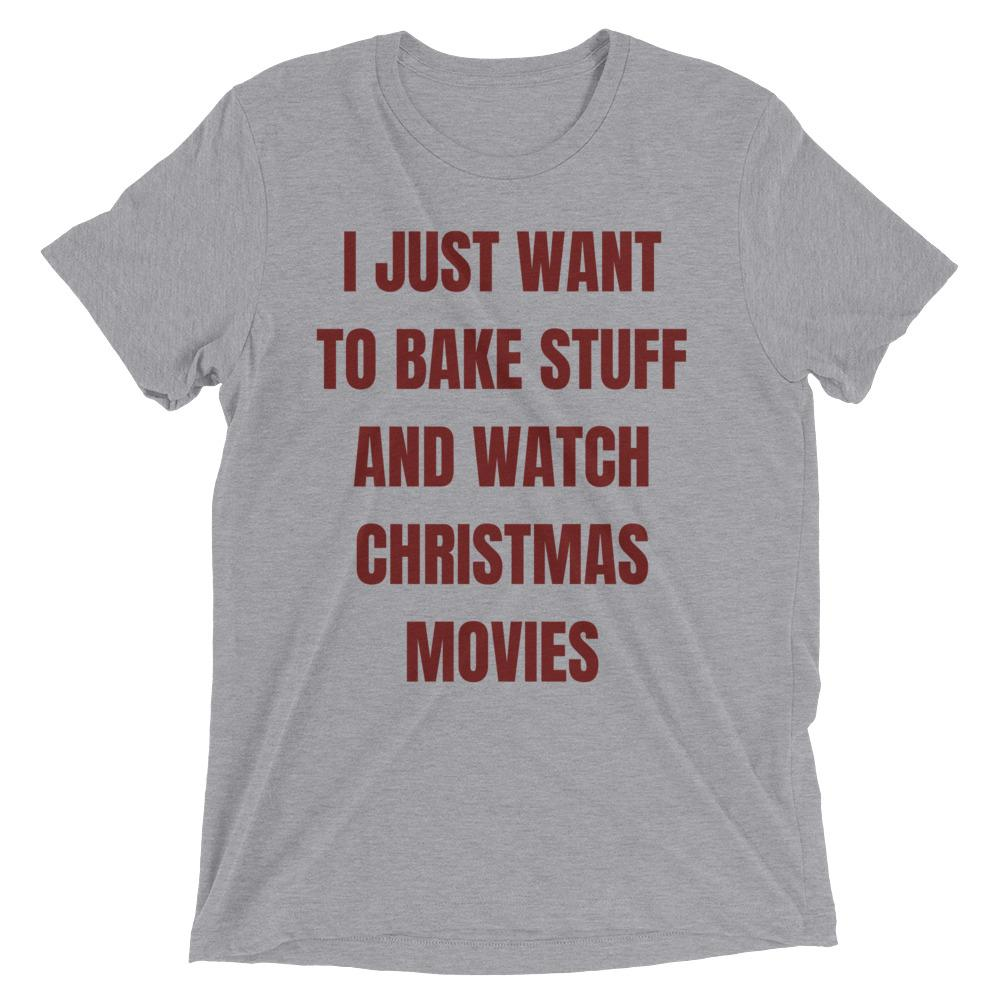 I Just Want To Bake Stuff And Watch Christmas Movies Short Sleeve T-Shirt