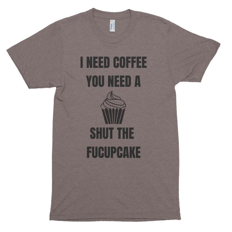I Need Coffee You Need A Shut The Fucupcake Short sleeve soft t-shirt