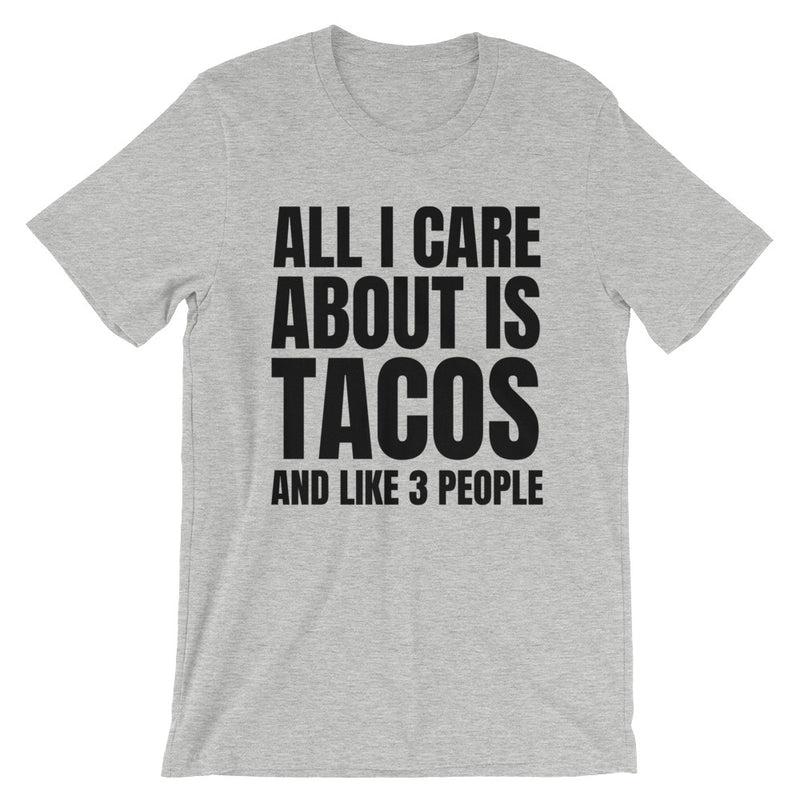 All I Care About Is Tacos And Like 3 People Short-Sleeve   Unisex T-Shirt