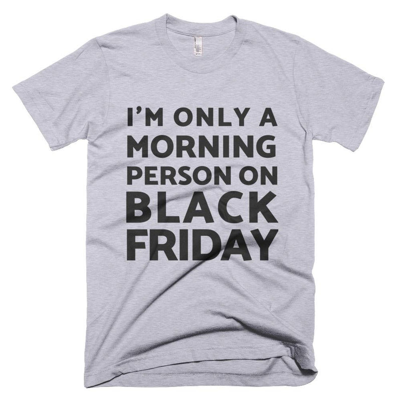I'm Only A Morning Person On Black Friday Unisex Short-Sleeve T-Shirt