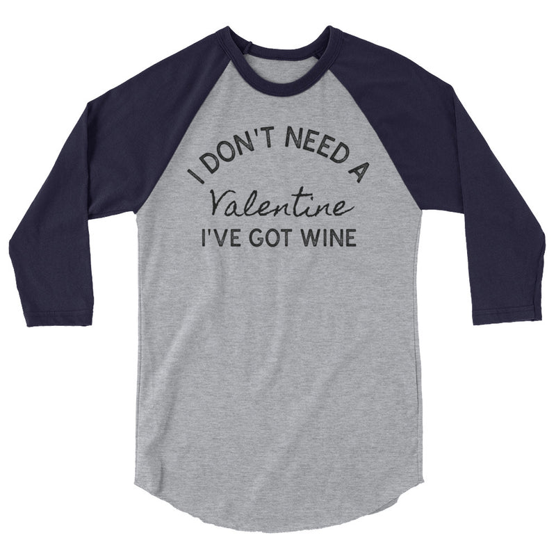 I Don't Need A Valentine I've Got Wine 3/4 Sleeve   Raglan Shirt