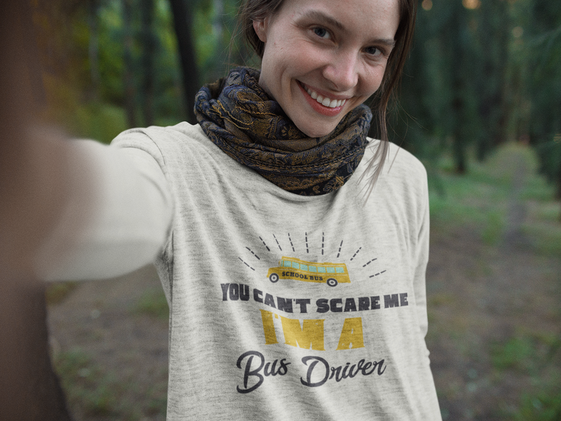You Can't Scare Me I'm A Bus Driver Long Sleeve T-Shirt