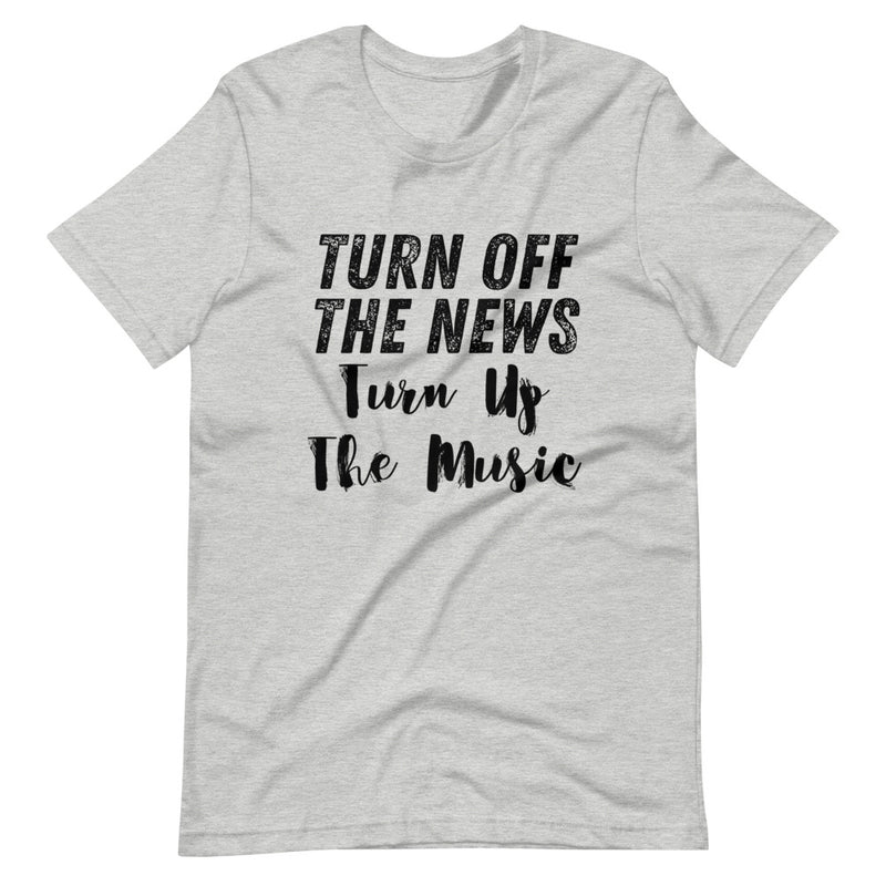 Turn Off The News Turn Up The Music Short-Sleeve Unisex T-Shirt