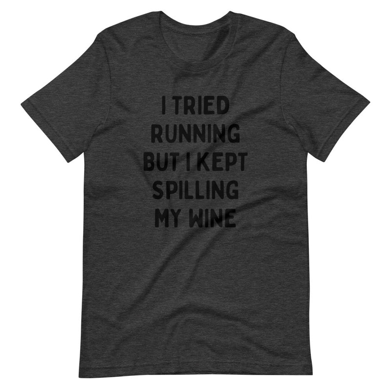 I Tried Running But I Kept Spilling My Wine Short-Sleeve T-Shirt