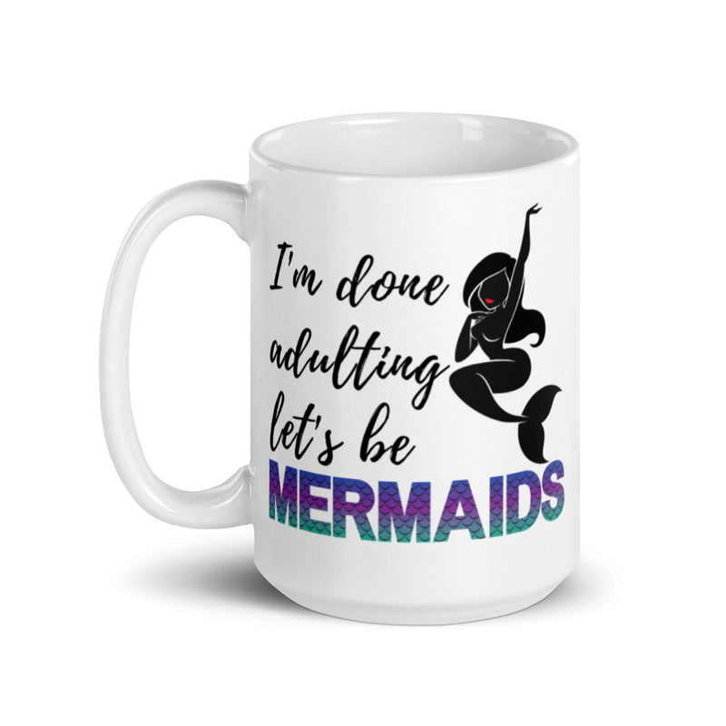 I'm Done Adulting Let's Be Mermaids Coffee Mug