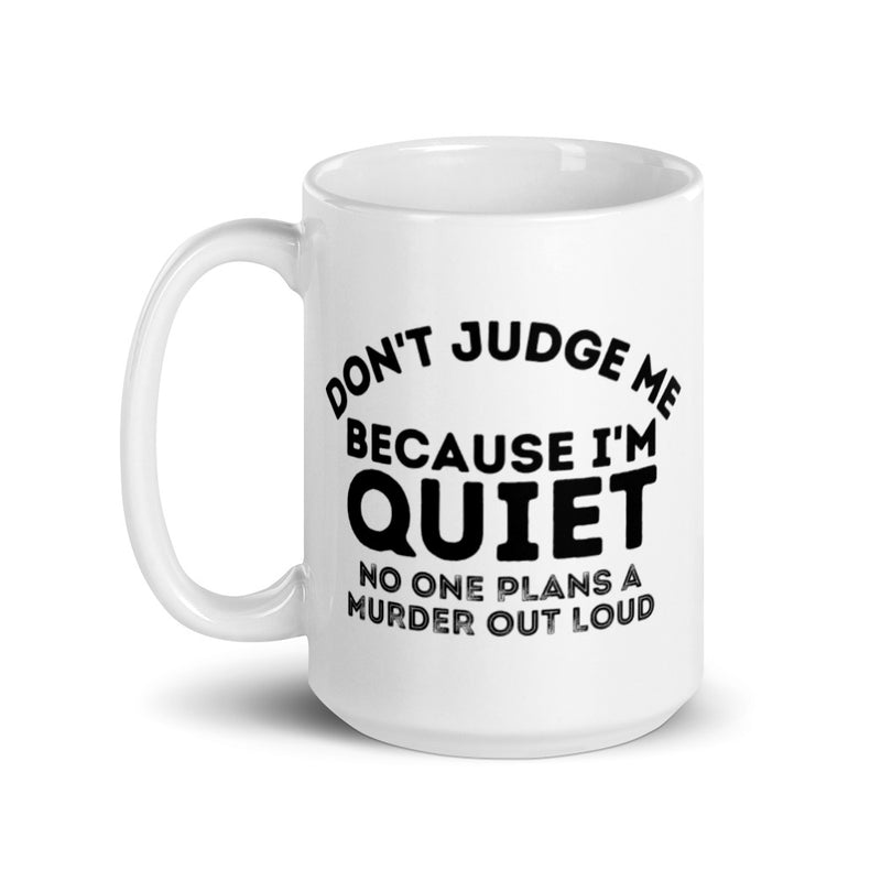 Don't Judge Me Because I'm Quiet Coffee Mug