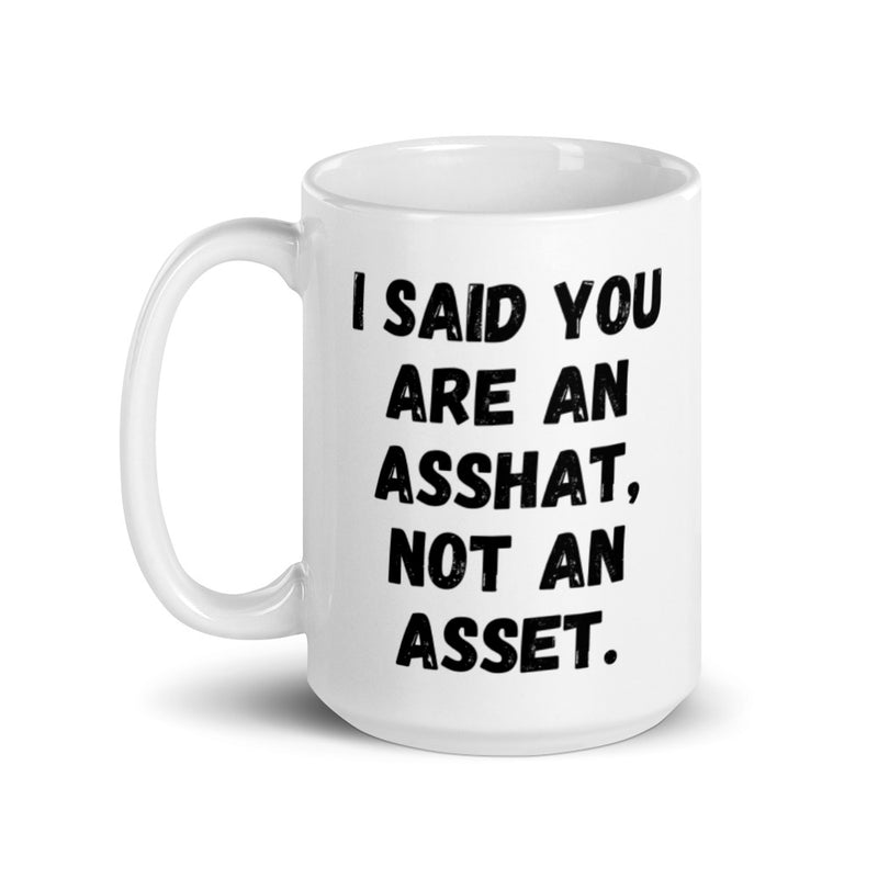 I Said You Are An Asshat, Not An Asset Coffee Mug