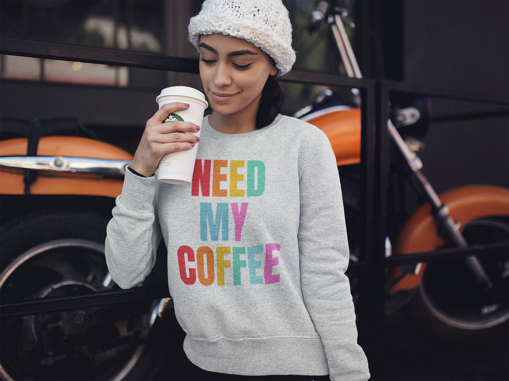 Need My Coffee Sweatshirt