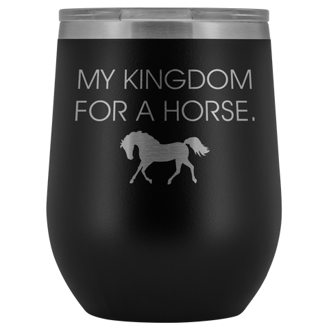 MY KINGDOM FOR A HORSE WINE TUMBLER