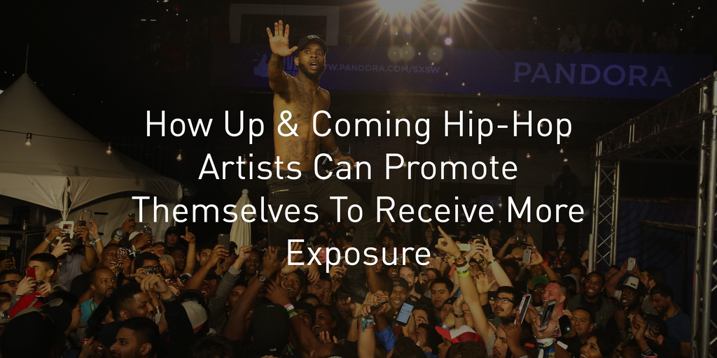 How Up & Coming Hip-Hop Artists Can Promote Themselves To Receive More Exposure