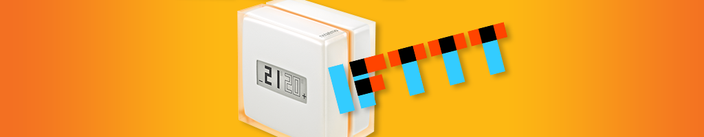 Using IFTTT With Your Netatmo Thermostat