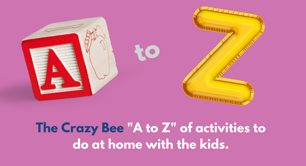 "The Crazy Bee ""A to Z"" of activities to do at home with the kids."