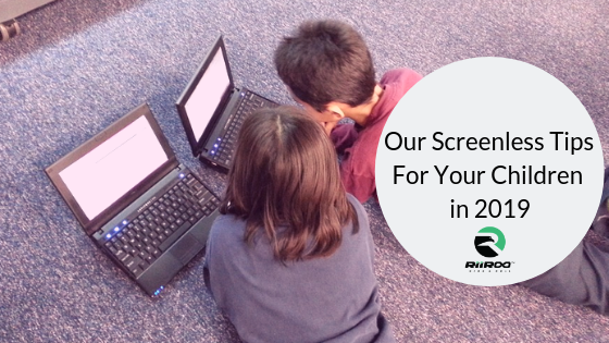 Our Screenless Tips For Your Children in 2019