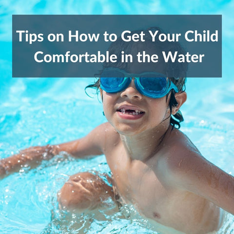 Tips on How to Get Your Child Comfortable in the Water
