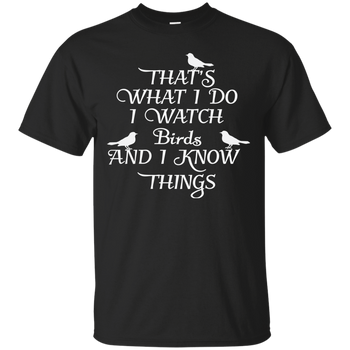I Watch Bird And I Know Things  G200 Gildan Ultra Cotton T-Shirt birding birdnerd birdwatching