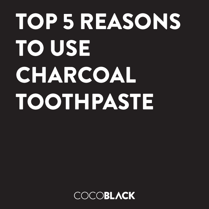 Top 5 Reasons To Use Charcoal Toothpaste