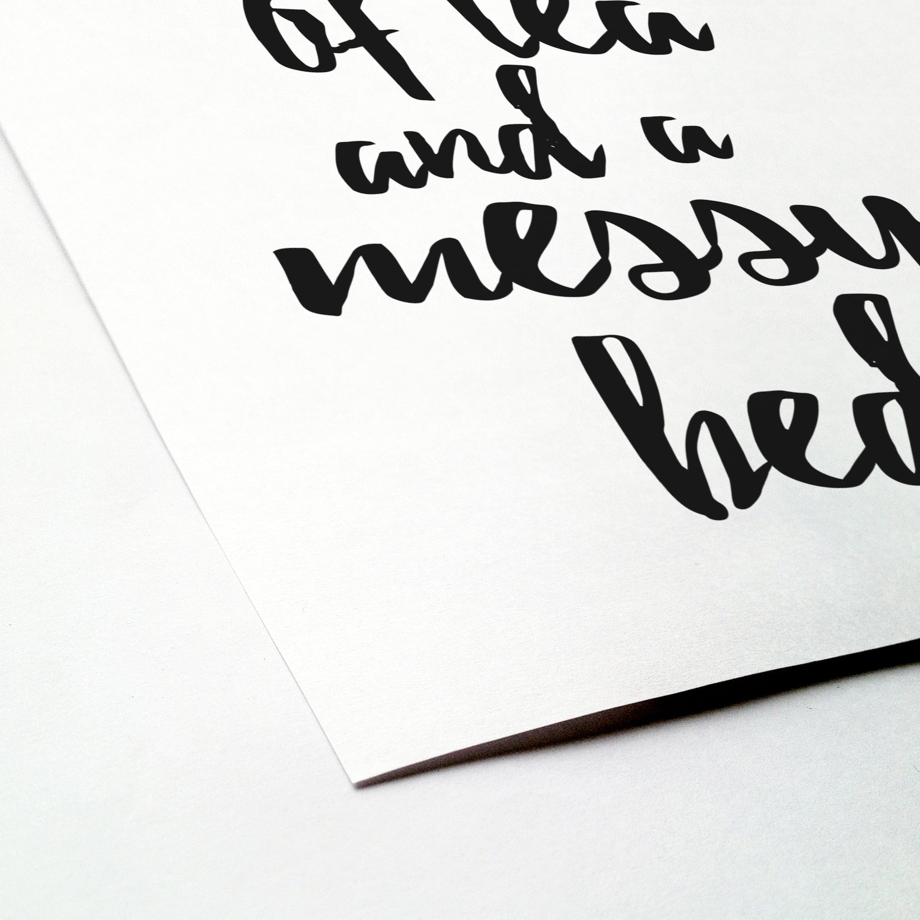 'A cup of tea and a messy bed' brush letter monochrome print | ink & white