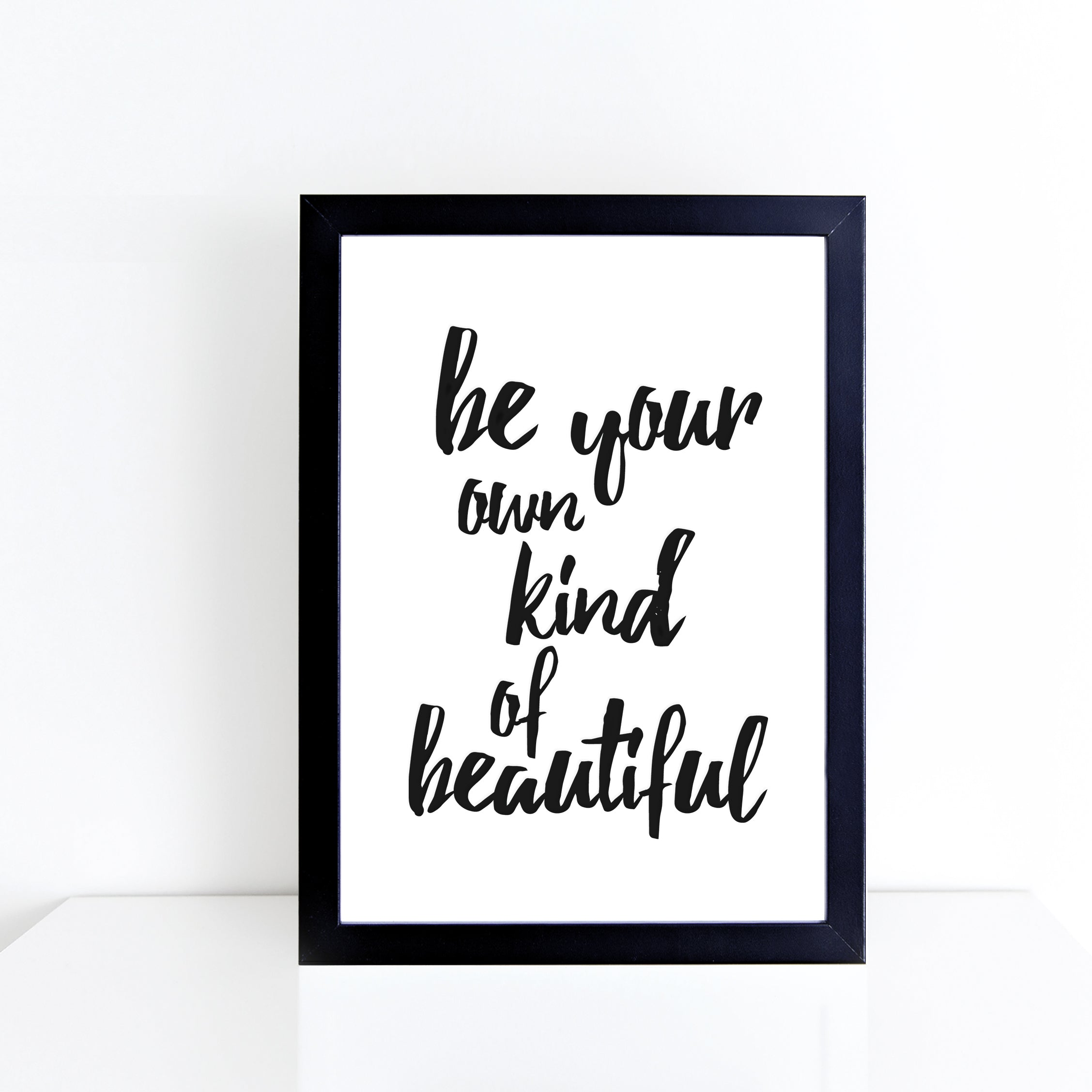 'Be your own kind of beautiful' brush letter monochrome print | ink & white