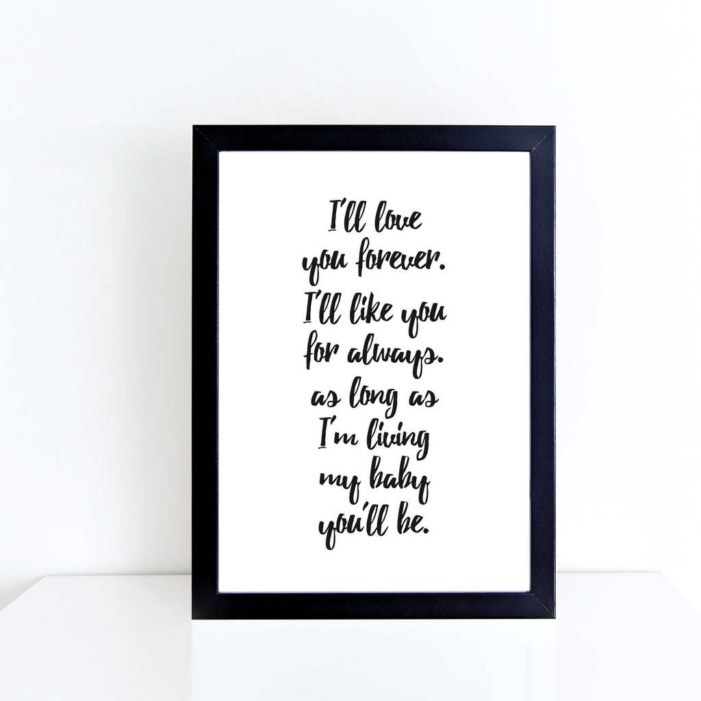 'I'll love you forever, I'll like you for always' brush letter monochrome print | ink & white
