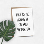 'This is me laying it on you factor 50' brush letter A6 greeting card | ink & white