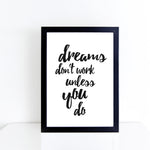 'Dreams don't work unless you do' brush letter monochrome print | ink & white