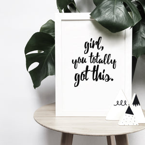 'Girl, you totally got this' brush letter monochrome print | ink & white