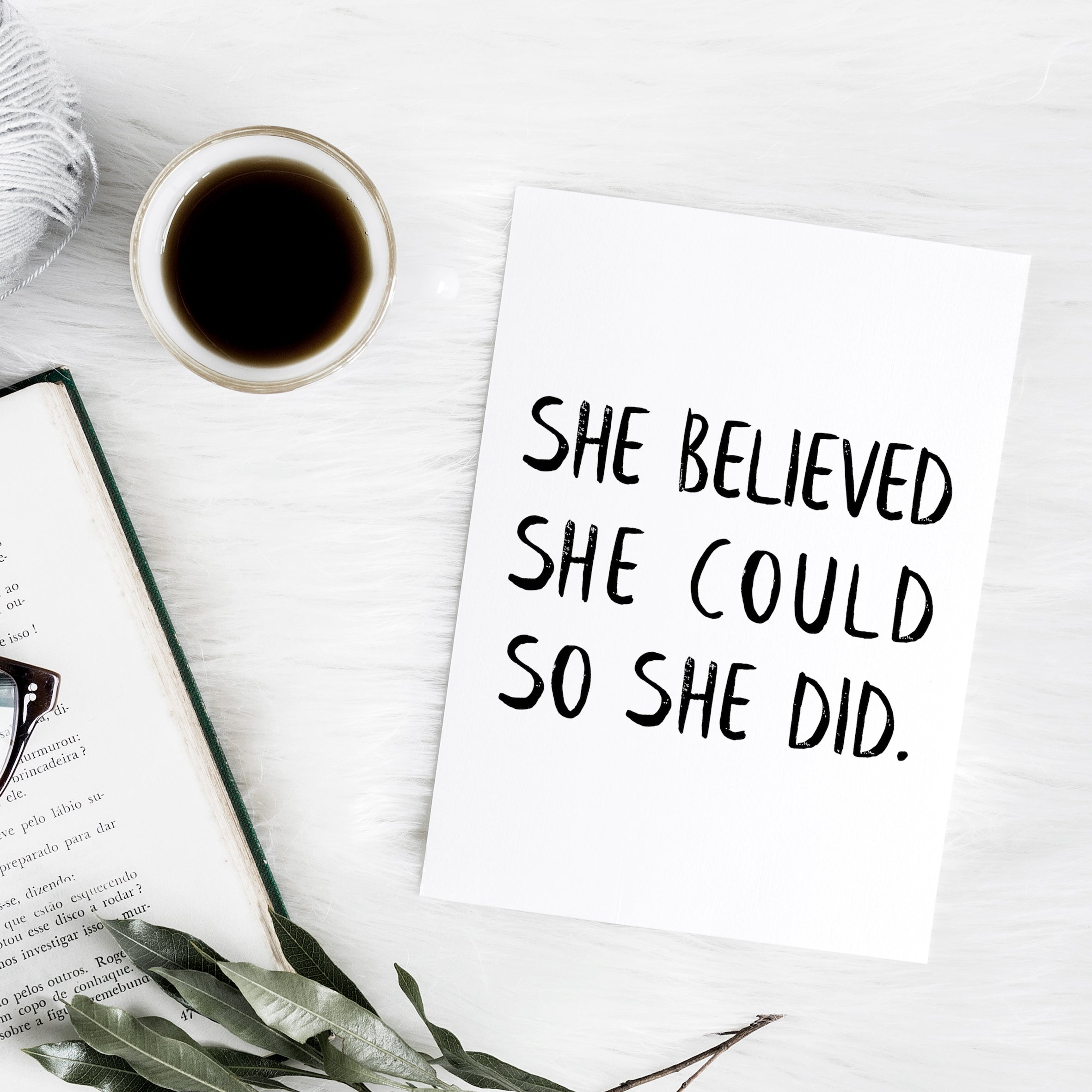 'She believed she could so she did' monochrome print | ink & white