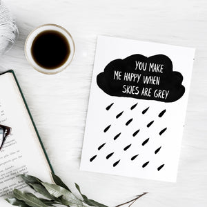 'You make me happy when skies are grey' cloud and raindrops monochrome print | ink & white